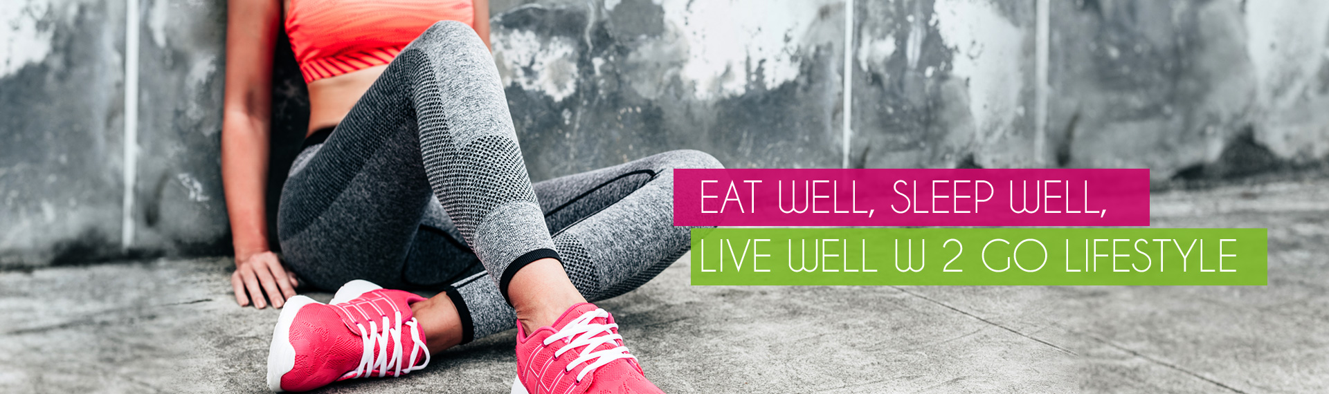 EAT WELL, SLEEP WELL, LIVE WELL W 2 GO LIFESTYLE